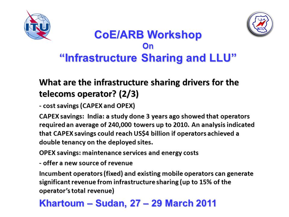 CoE/ARB Workshop On Infrastructure Sharing and LLU What are the infrastructure sharing drivers for the telecoms operator? (2/3) - cost savings (CAPEX