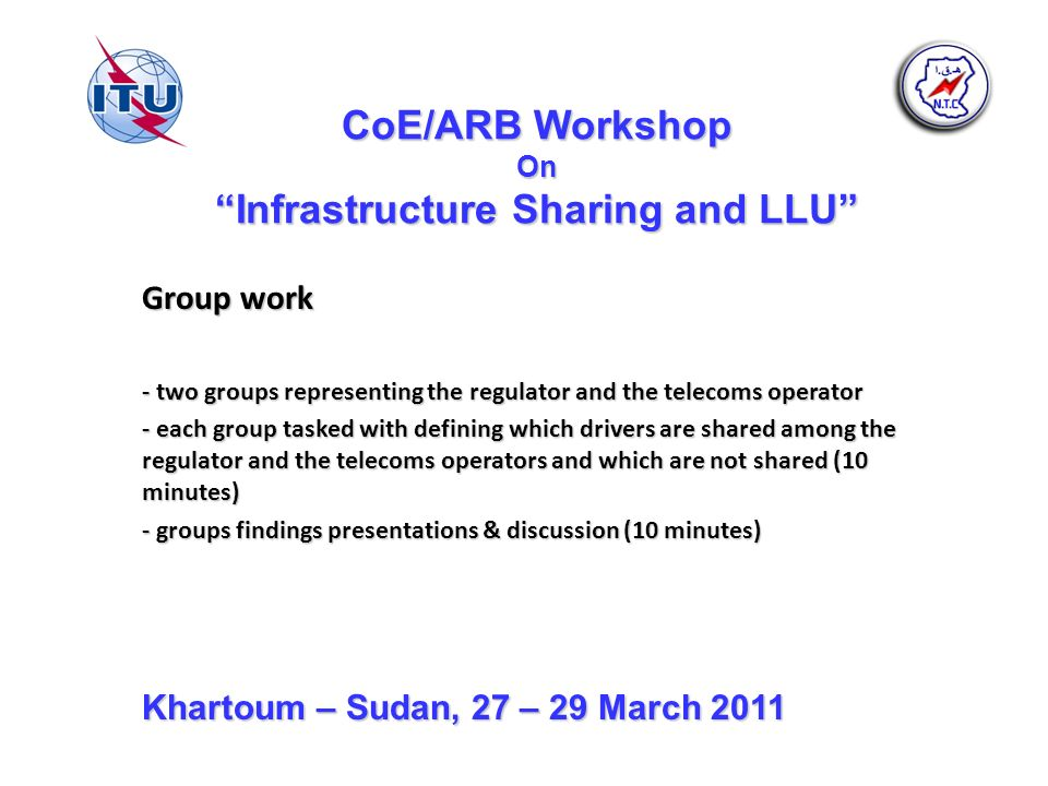 CoE/ARB Workshop On Infrastructure Sharing and LLU Group work - two groups representing the regulator and the telecoms operator - each group tasked wi