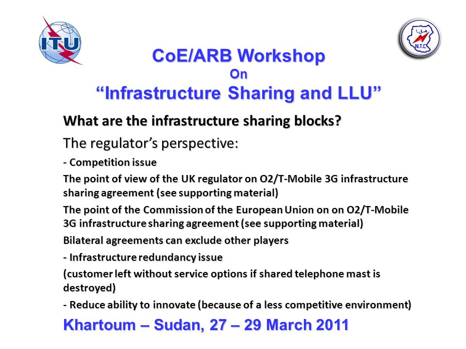 CoE/ARB Workshop On Infrastructure Sharing and LLU What are the infrastructure sharing blocks? The regulators perspective: - Competition issue The poi