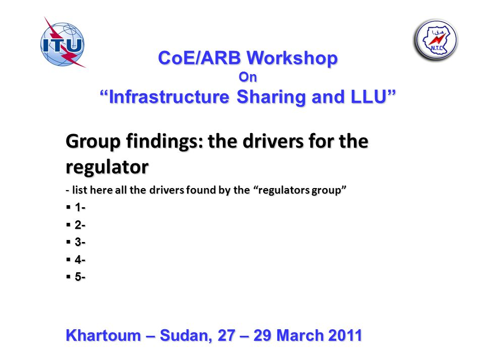 CoE/ARB Workshop On Infrastructure Sharing and LLU Group findings: the drivers for the regulator - list here all the drivers found by the regulators g