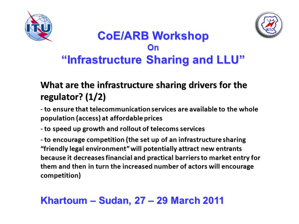 CoE/ARB Workshop On Infrastructure Sharing and LLU What are the infrastructure sharing drivers for the regulator.