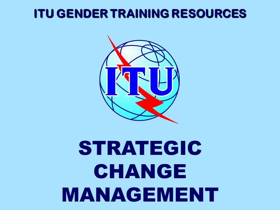 ITU GENDER TRAINING RESOURCES STRATEGIC CHANGE MANAGEMENT