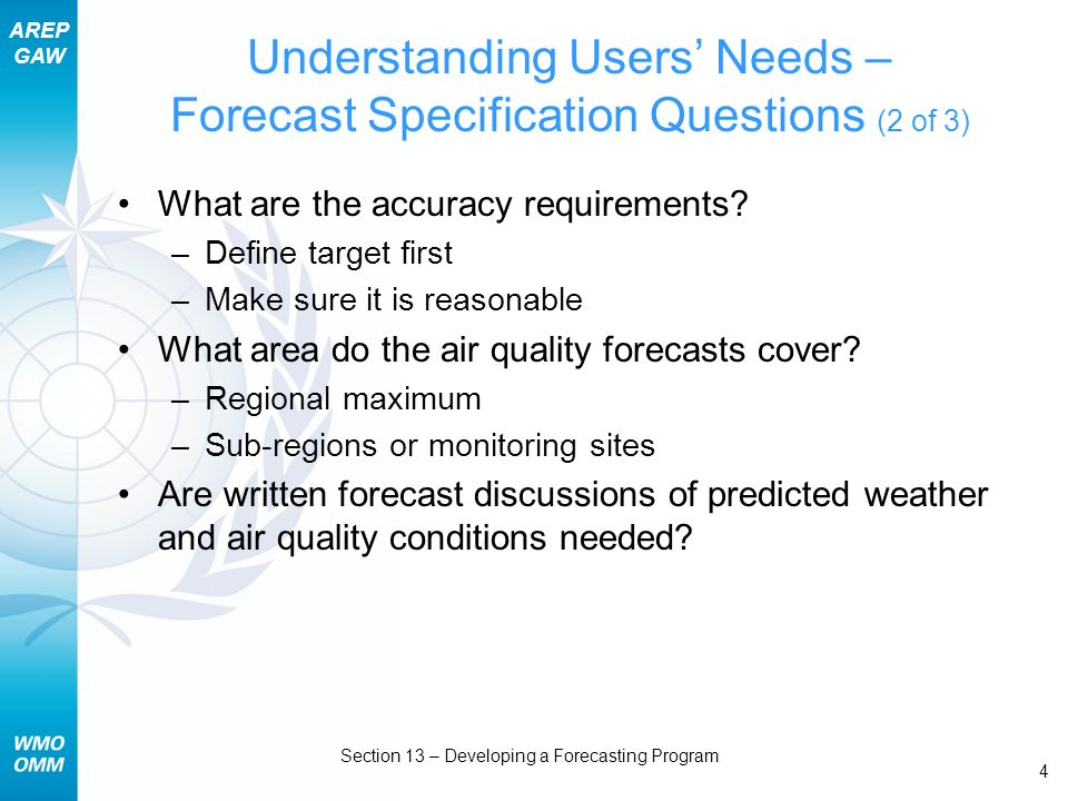 AREP GAW Section 13 – Developing a Forecasting Program 5 Understanding Users Needs – Forecast Specification Questions (3 of 3) How should forecasts be disseminated.