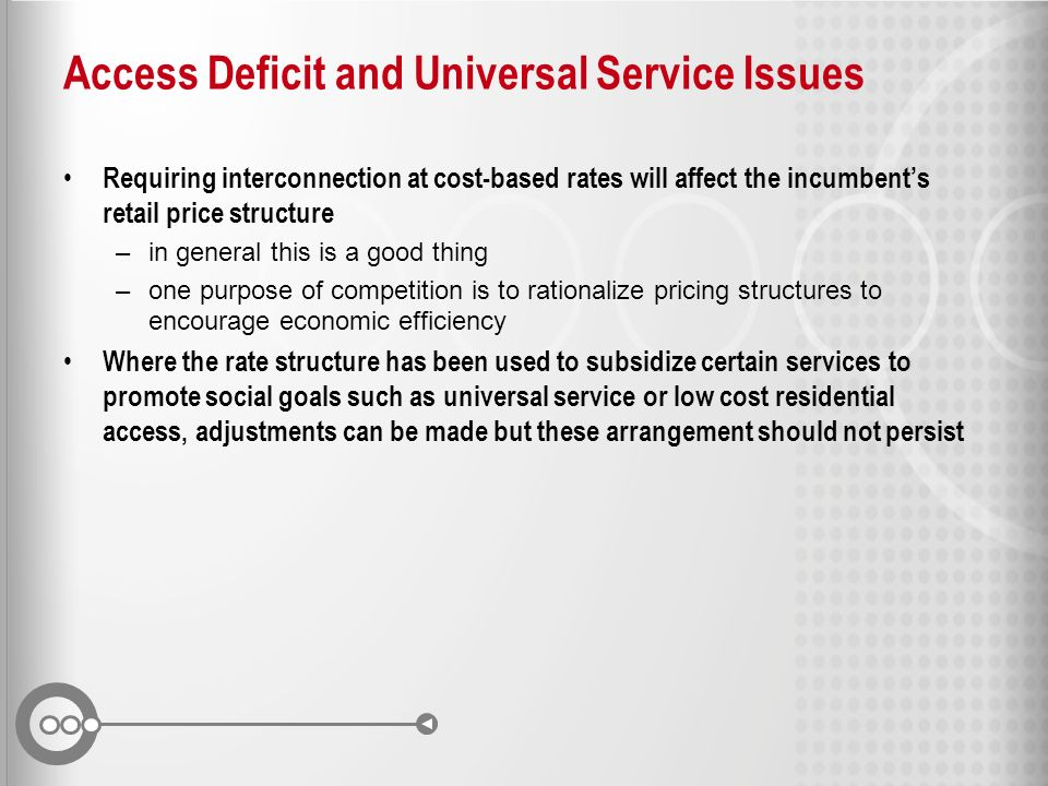 Access Deficit and Universal Service Issues Requiring interconnection at cost-based rates will affect the incumbents retail price structure –in genera