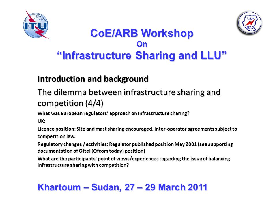 CoE/ARB Workshop On Infrastructure Sharing and LLU Introduction and background The dilemma between infrastructure sharing and competition (4/4) What w