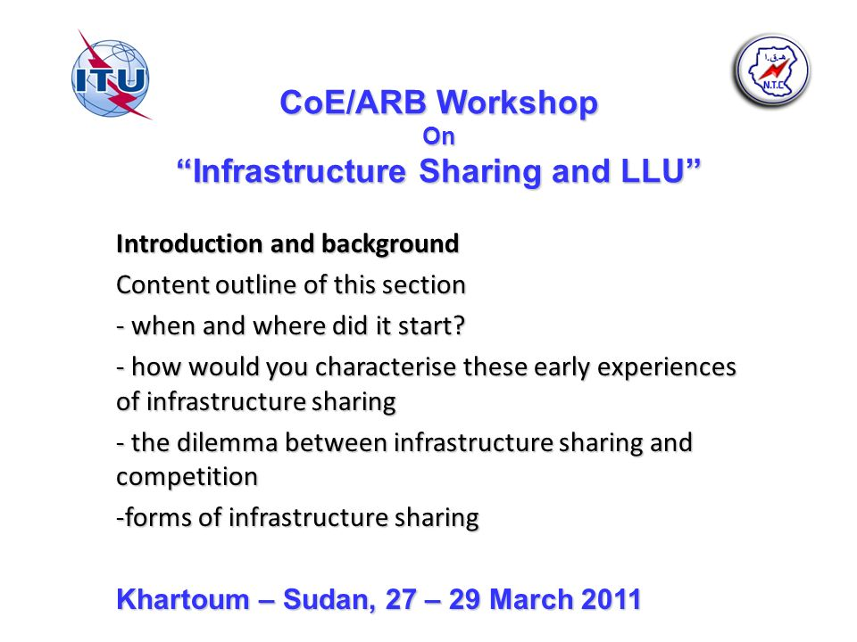 CoE/ARB Workshop On Infrastructure Sharing and LLU Introduction and background Content outline of this section - when and where did it start? - how wo