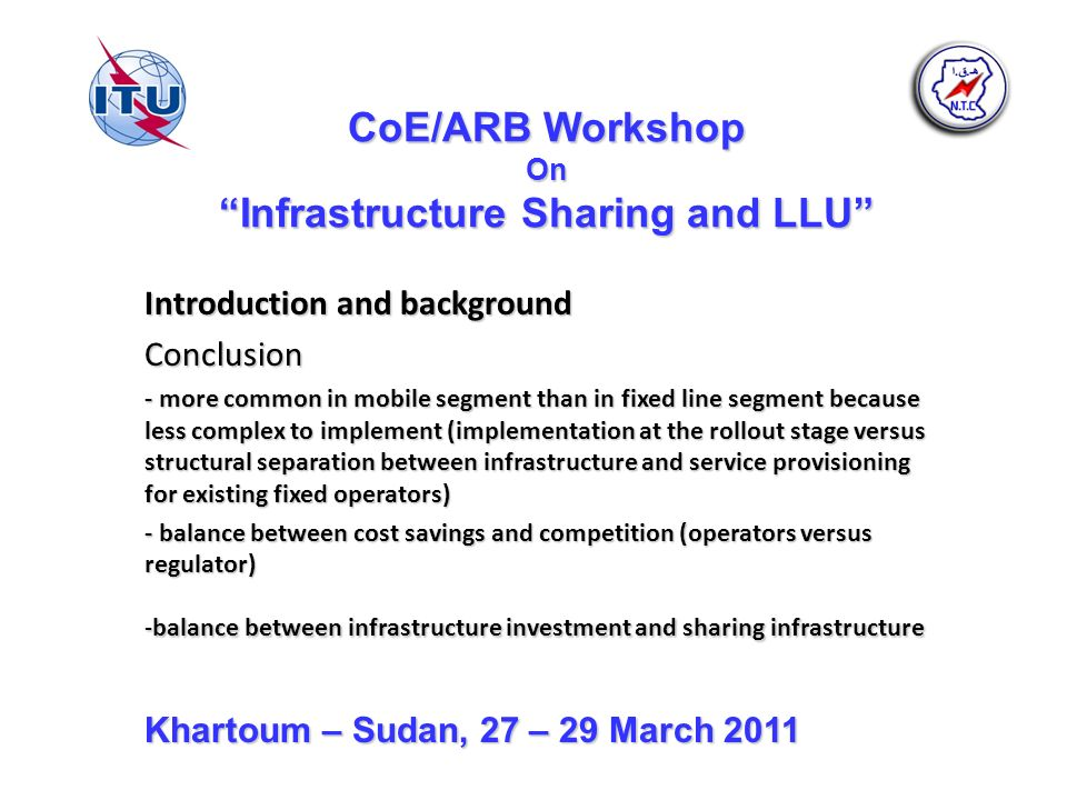 CoE/ARB Workshop On Infrastructure Sharing and LLU Introduction and background Conclusion - more common in mobile segment than in fixed line segment b