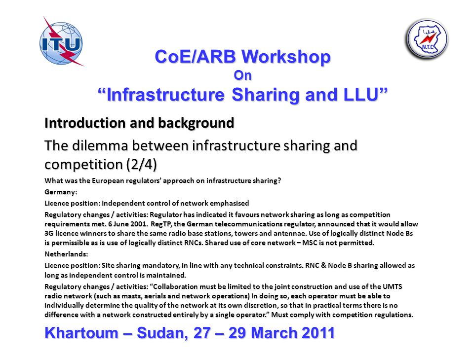 CoE/ARB Workshop On Infrastructure Sharing and LLU Introduction and background The dilemma between infrastructure sharing and competition (2/4) What was the European regulators approach on infrastructure sharing.