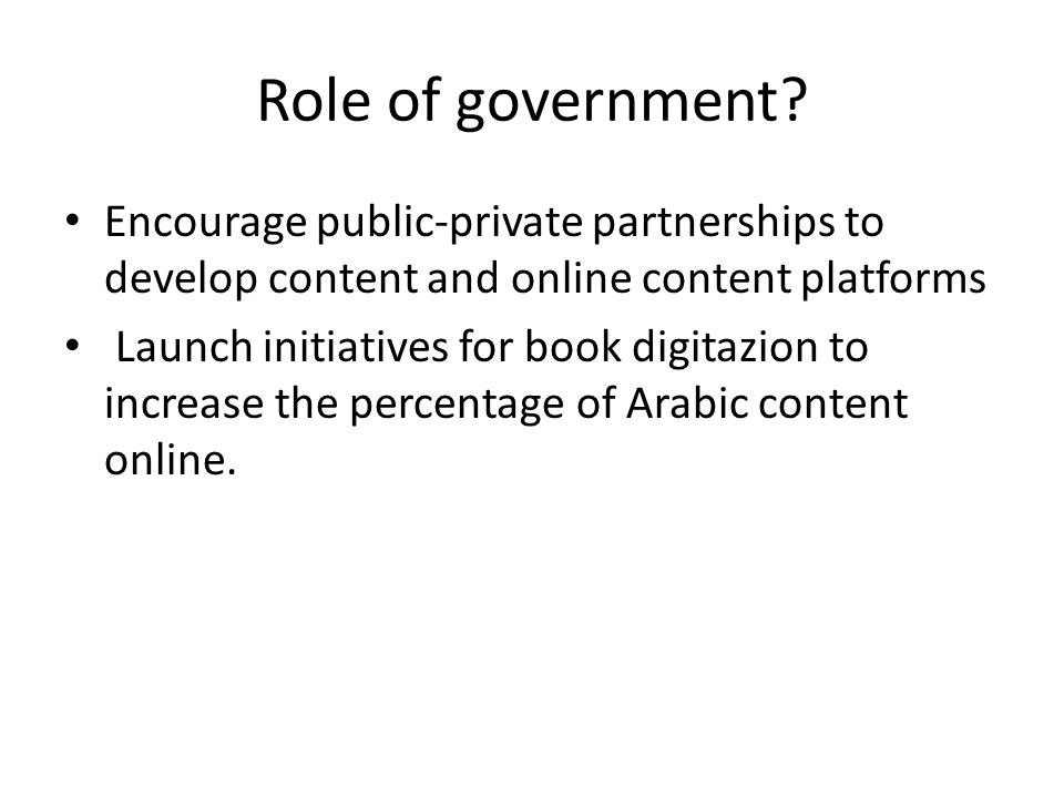 Role of government? Encourage public-private partnerships to develop content and online content platforms Launch initiatives for book digitazion to in