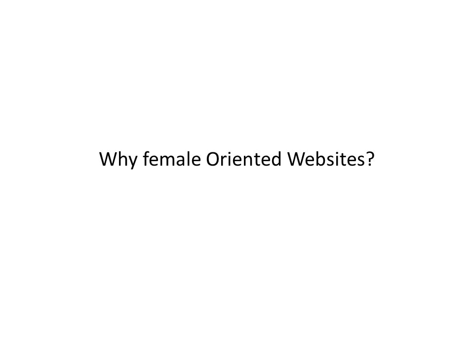 Why female Oriented Websites?