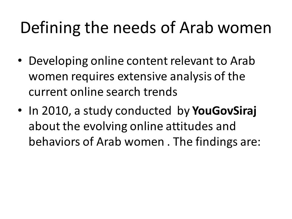 Defining the needs of Arab women Developing online content relevant to Arab women requires extensive analysis of the current online search trends In 2