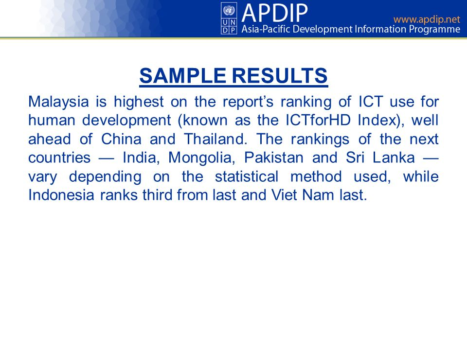 SAMPLE RESULTS Malaysia is highest on the reports ranking of ICT use for human development (known as the ICTforHD Index), well ahead of China and Thailand.