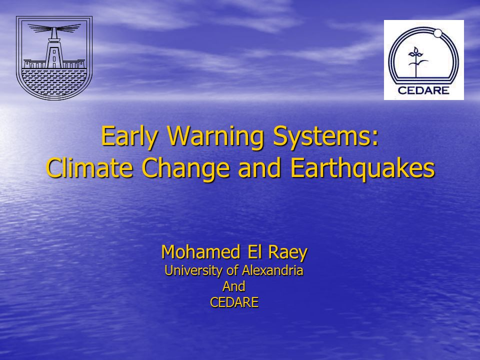 Early Warning Systems: Climate Change and Earthquakes Mohamed El Raey University of Alexandria AndCEDARE