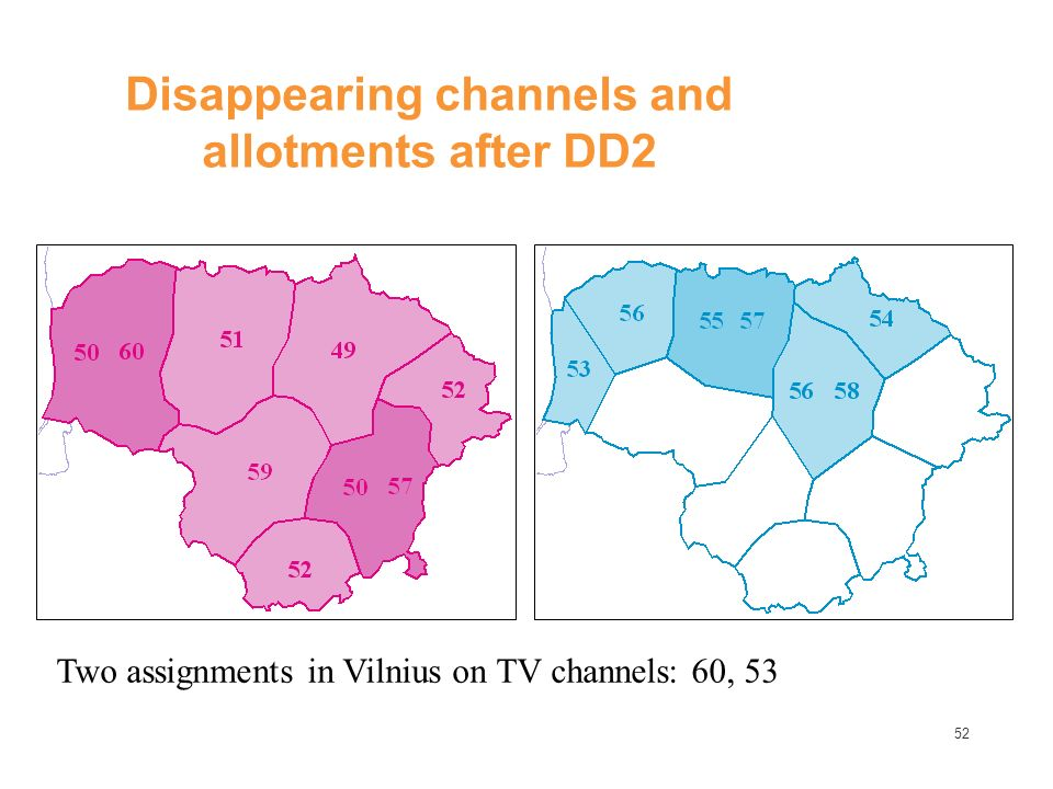 52 Disappearing channels and allotments after DD2 Two assignments in Vilnius on TV channels: 60, 53