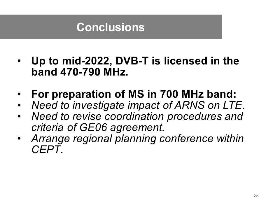 56 Conclusions Up to mid-2022, DVB-T is licensed in the band 470-790 MHz.