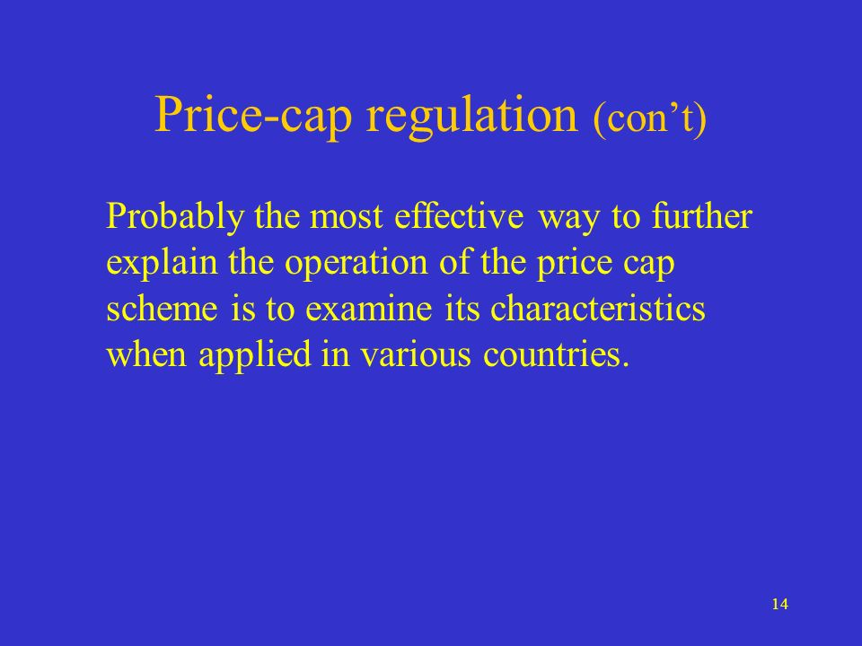 14 Price-cap regulation (cont) Probably the most effective way to further explain the operation of the price cap scheme is to examine its characterist