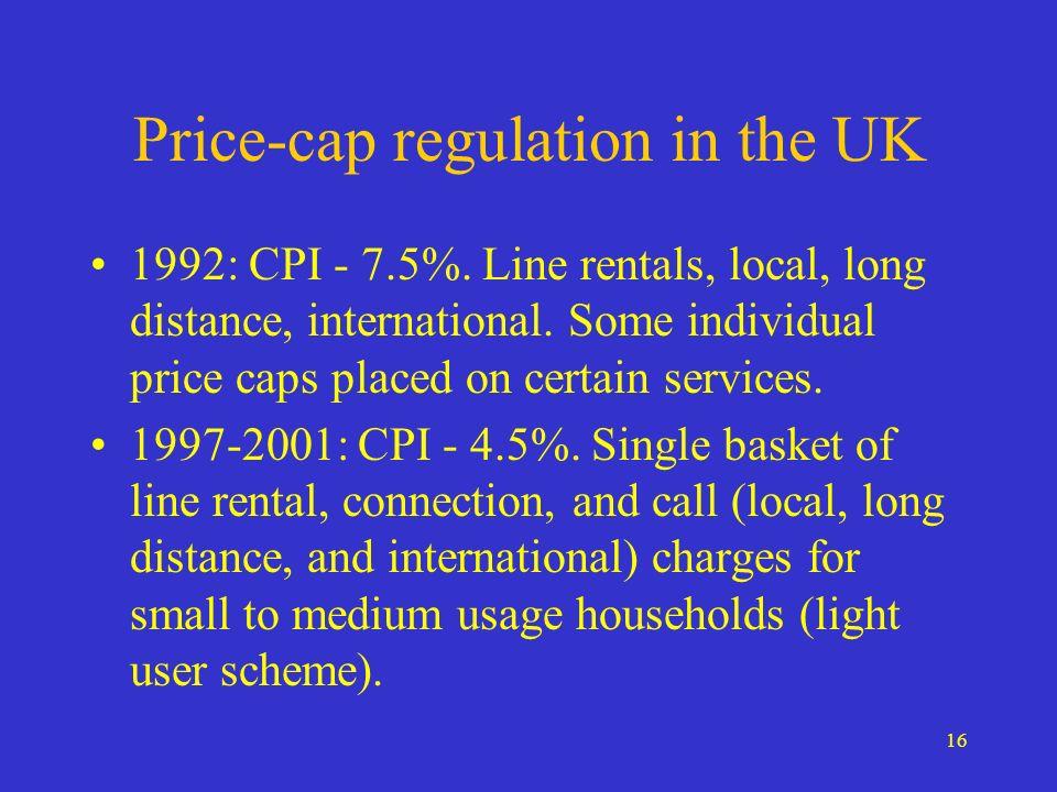 16 Price-cap regulation in the UK 1992: CPI - 7.5%.