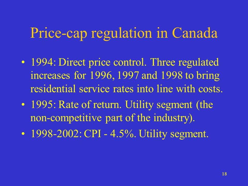 18 Price-cap regulation in Canada 1994: Direct price control.