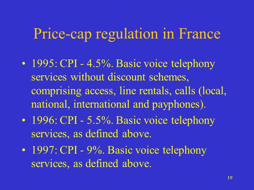 19 Price-cap regulation in France 1995: CPI - 4.5%.