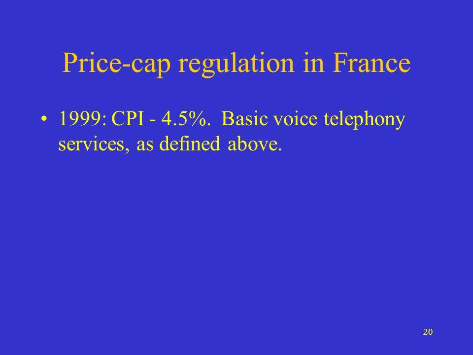 20 Price-cap regulation in France 1999: CPI - 4.5%.
