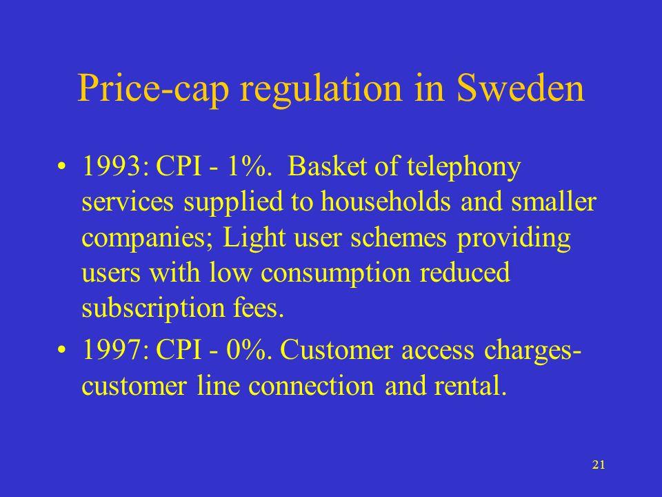 21 Price-cap regulation in Sweden 1993: CPI - 1%.