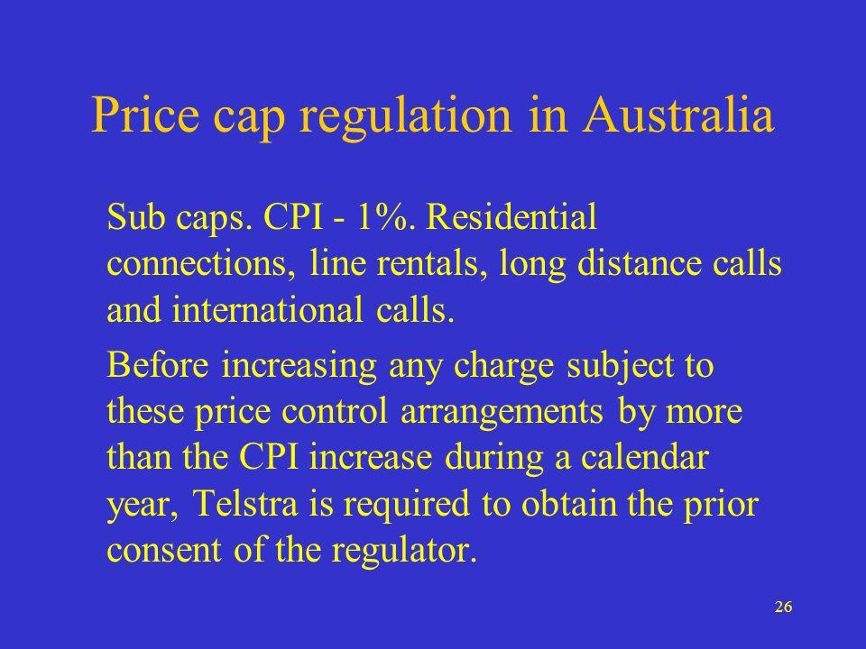 26 Price cap regulation in Australia Sub caps. CPI - 1%.