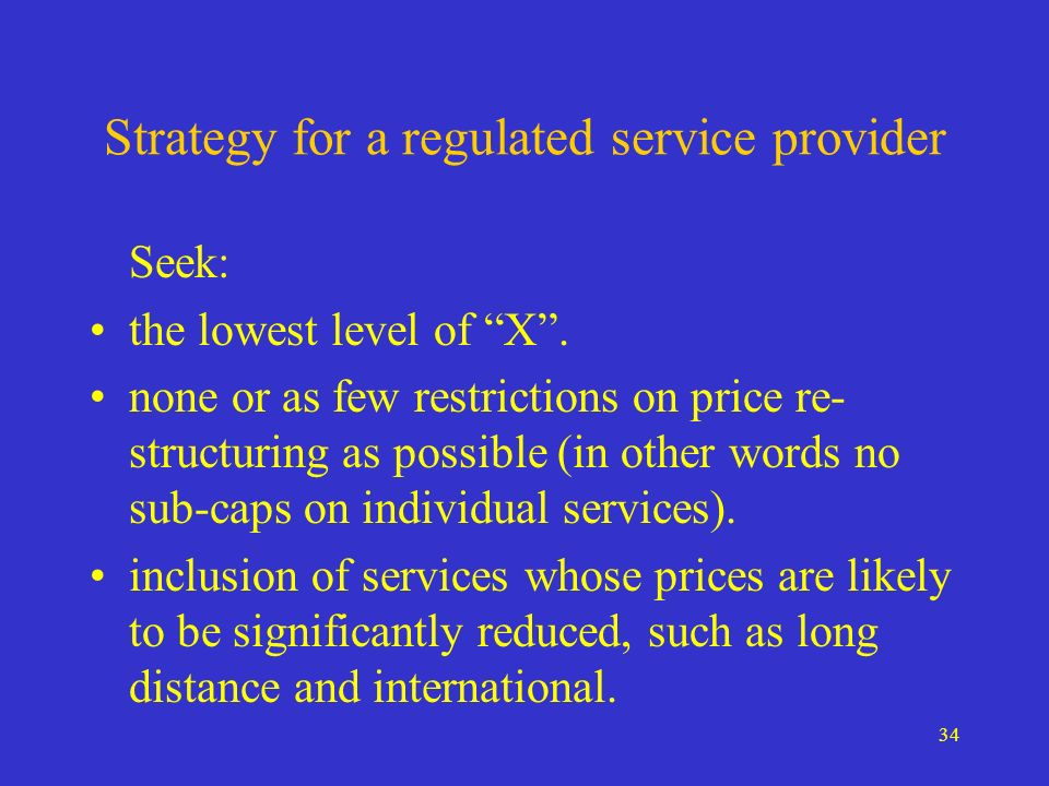 34 Strategy for a regulated service provider Seek: the lowest level of X.