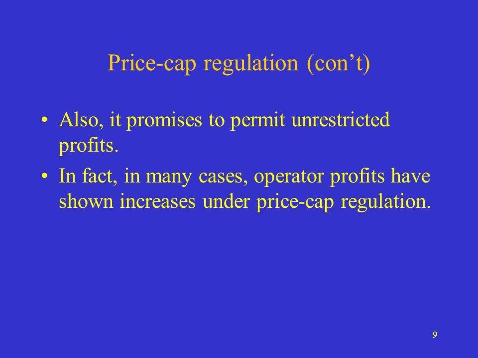 9 Price-cap regulation (cont) Also, it promises to permit unrestricted profits.