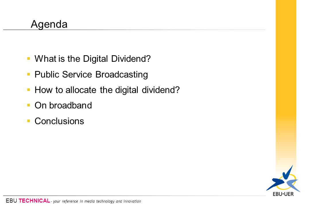EBU TECHNICAL - your reference in media technology and innovation What is the Digital Dividend? Public Service Broadcasting How to allocate the digita