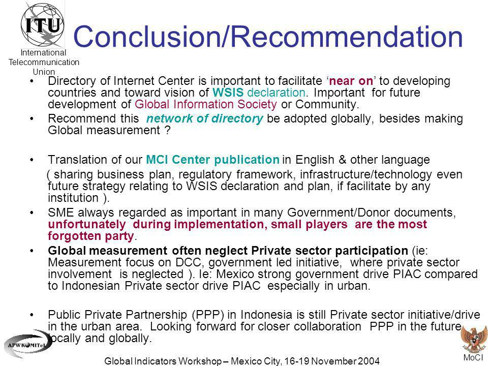 MoCI Global Indicators Workshop – Mexico City, 16-19 November 2004 Conclusion/Recommendation Directory of Internet Center is important to facilitate n