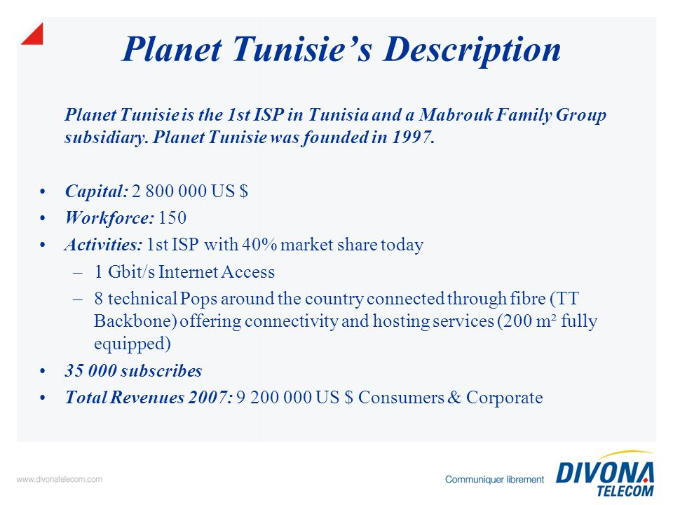 Planet Tunisies Description Planet Tunisie is the 1st ISP in Tunisia and a Mabrouk Family Group subsidiary.