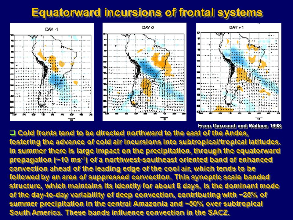 Equatorward incursions of frontal systems Cold fronts tend to be directed northward to the east of the Andes, fostering the advance of cold air incurs