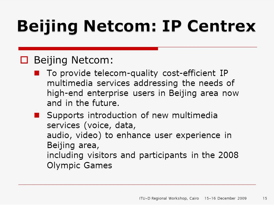 Beijing Netcom: To provide telecom-quality cost-efficient IP multimedia services addressing the needs of high-end enterprise users in Beijing area now and in the future.