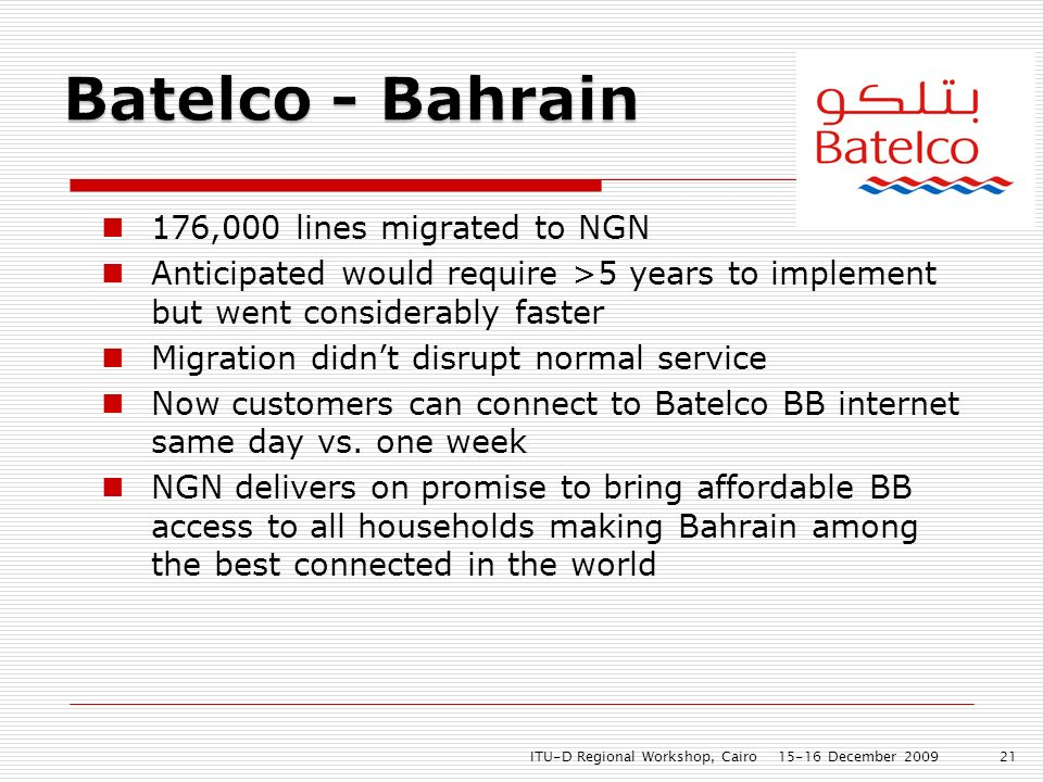 176,000 lines migrated to NGN Anticipated would require >5 years to implement but went considerably faster Migration didnt disrupt normal service Now customers can connect to Batelco BB internet same day vs.
