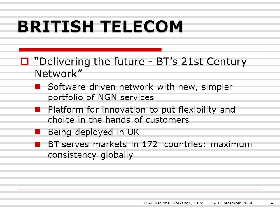 Delivering the future - BTs 21st Century Network Software driven network with new, simpler portfolio of NGN services Platform for innovation to put fl