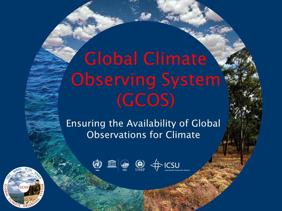 Global Climate Observing System (GCOS) Ensuring the Availability of Global Observations for Climate