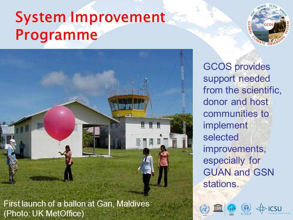 System Improvement Programme GCOS provides support needed from the scientific, donor and host communities to implement selected improvements, especial