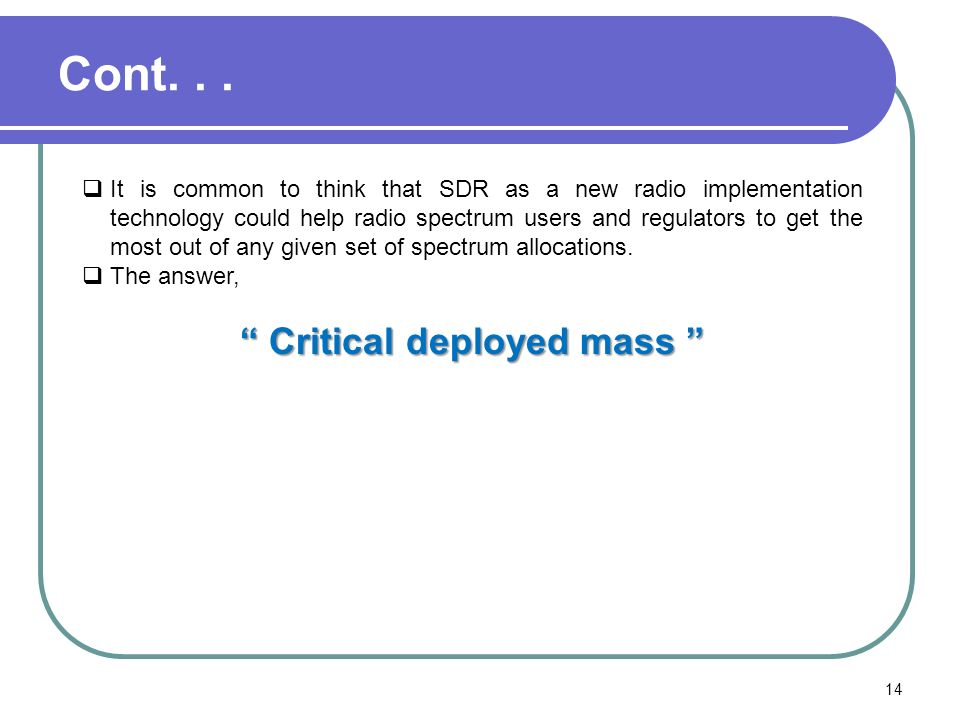 Cont... It is common to think that SDR as a new radio implementation technology could help radio spectrum users and regulators to get the most out of