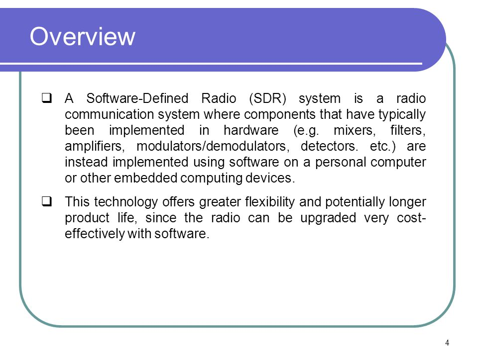 Overview A Software-Defined Radio (SDR) system is a radio communication system where components that have typically been implemented in hardware (e.g.