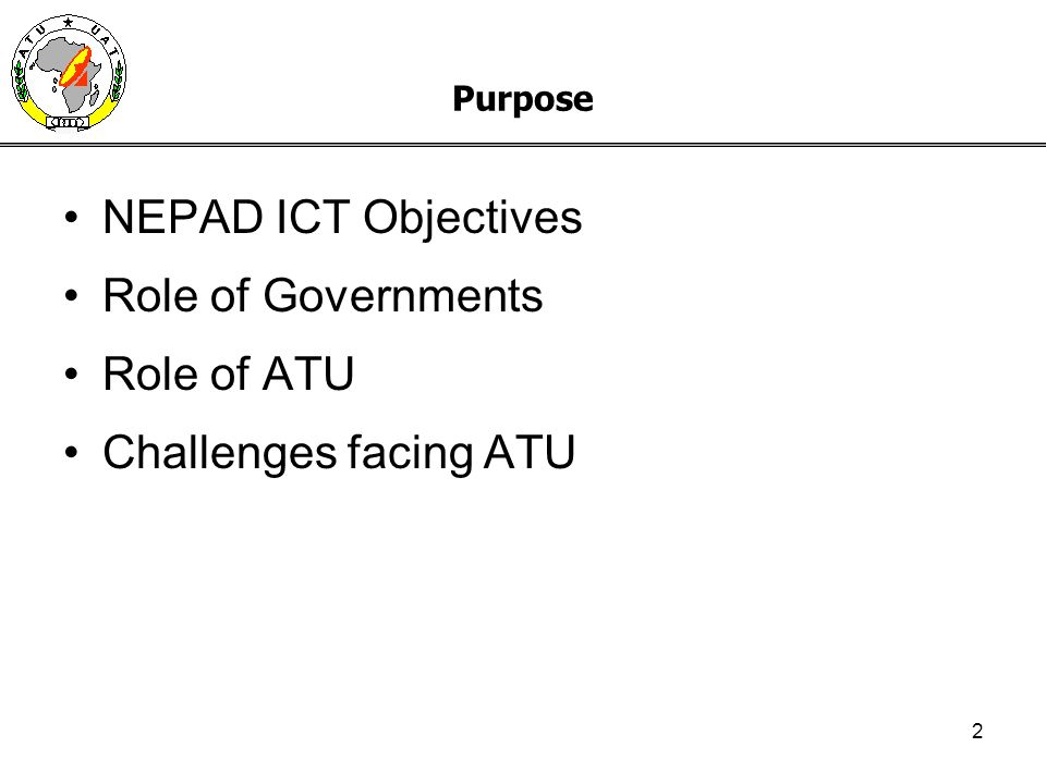 2 Purpose NEPAD ICT Objectives Role of Governments Role of ATU Challenges facing ATU