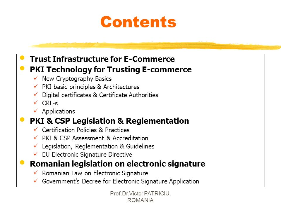 Prof.Dr.Victor PATRICIU, ROMANIA Contents Trust Infrastructure for E-Commerce PKI Technology for Trusting E-commerce New Cryptography Basics PKI basic