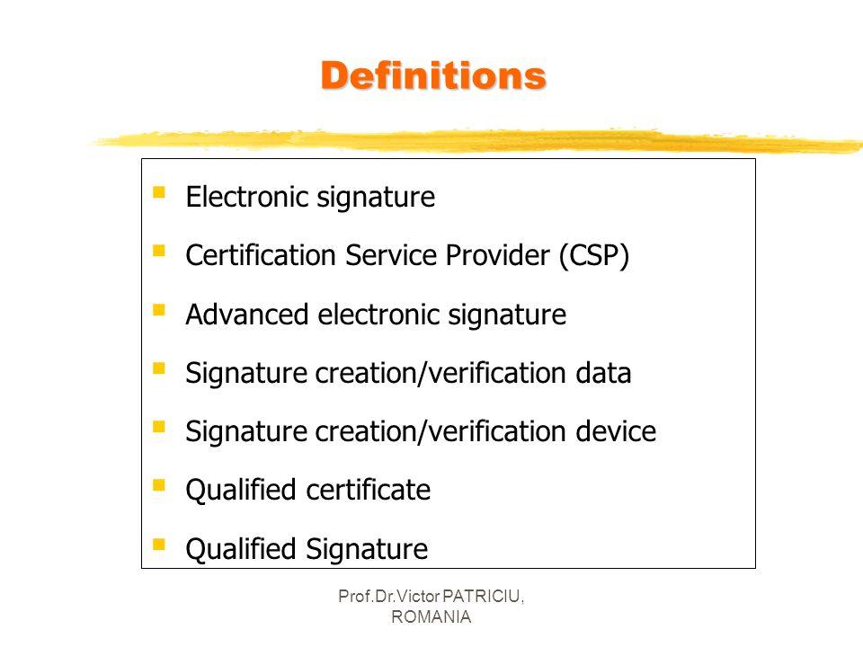 Prof.Dr.Victor PATRICIU, ROMANIA Electronic signature Certification Service Provider (CSP) Advanced electronic signature Signature creation/verificati