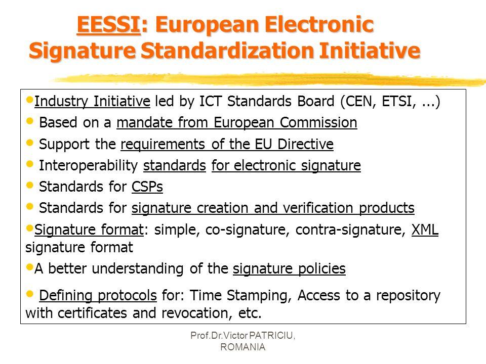 Prof.Dr.Victor PATRICIU, ROMANIA EESSI: European Electronic Signature Standardization Initiative Industry Initiative led by ICT Standards Board (CEN,