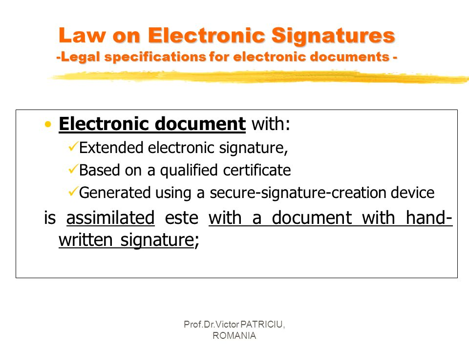 Prof.Dr.Victor PATRICIU, ROMANIA on Electronic Signatures -Legal specifications for electronic documents - Law on Electronic Signatures -Legal specifi