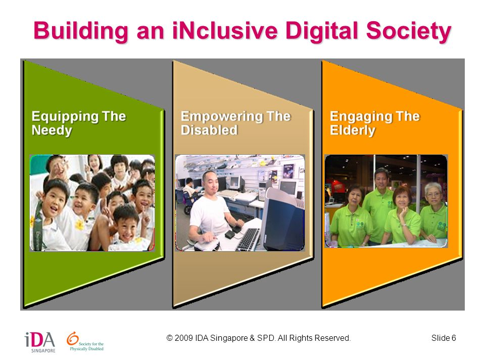 © 2009 IDA Singapore & SPD. All Rights Reserved.Slide 6 Building an iNclusive Digital Society