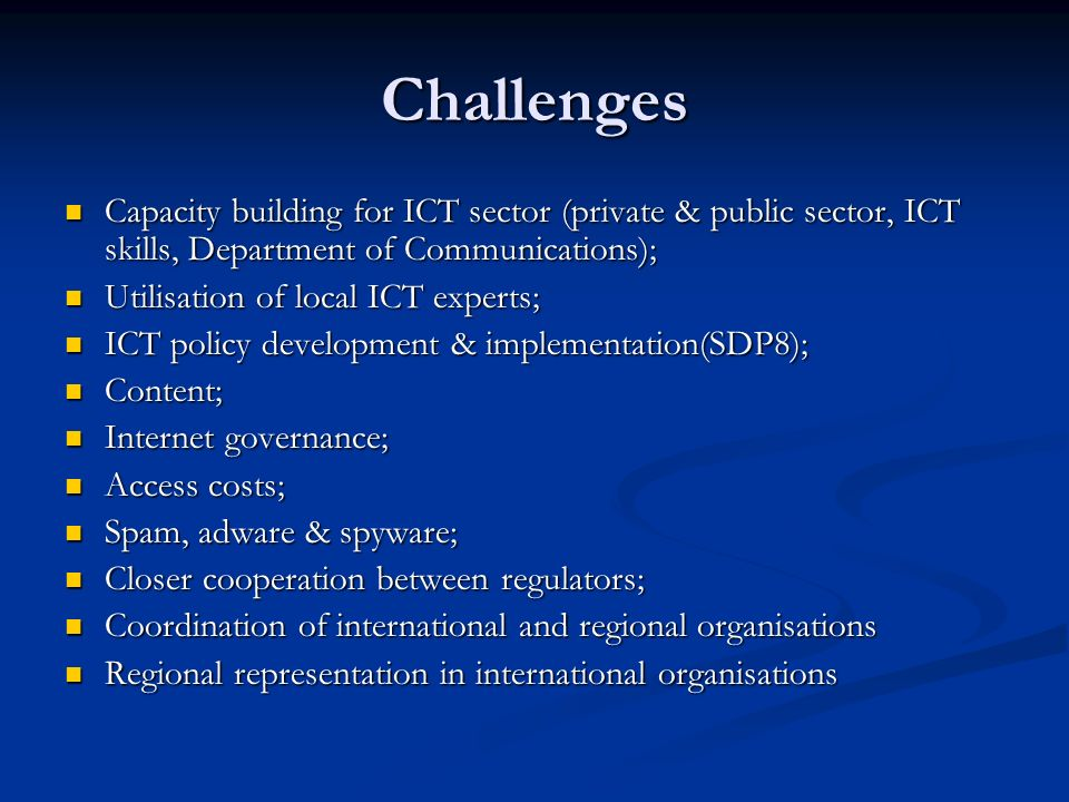 Challenges Capacity building for ICT sector (private & public sector, ICT skills, Department of Communications); Capacity building for ICT sector (pri