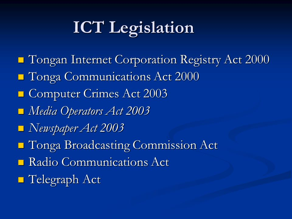 ICT Legislation Tongan Internet Corporation Registry Act 2000 Tongan Internet Corporation Registry Act 2000 Tonga Communications Act 2000 Tonga Commun