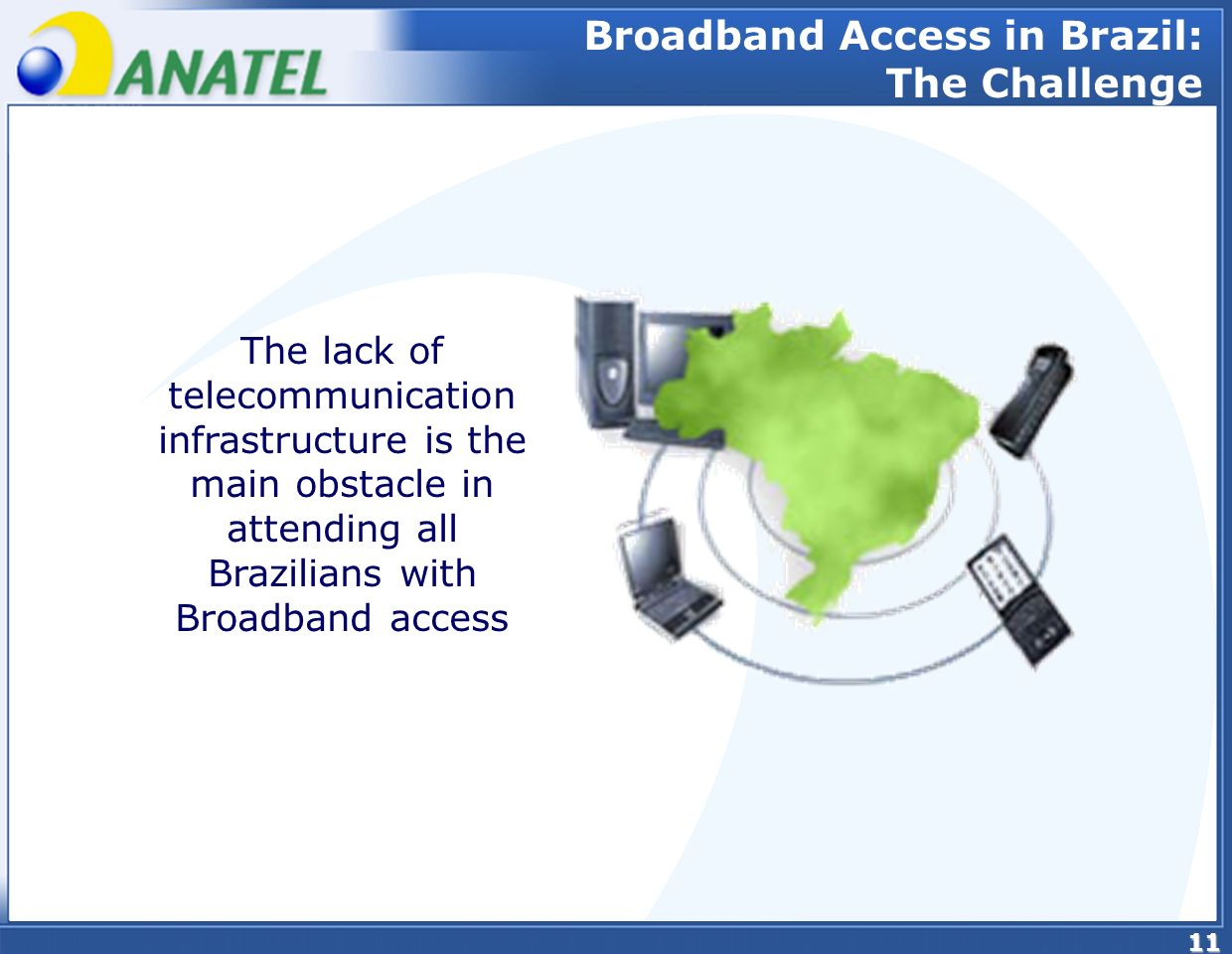 11 The lack of telecommunication infrastructure is the main obstacle in attending all Brazilians with Broadband access Broadband Access in Brazil: The Challenge