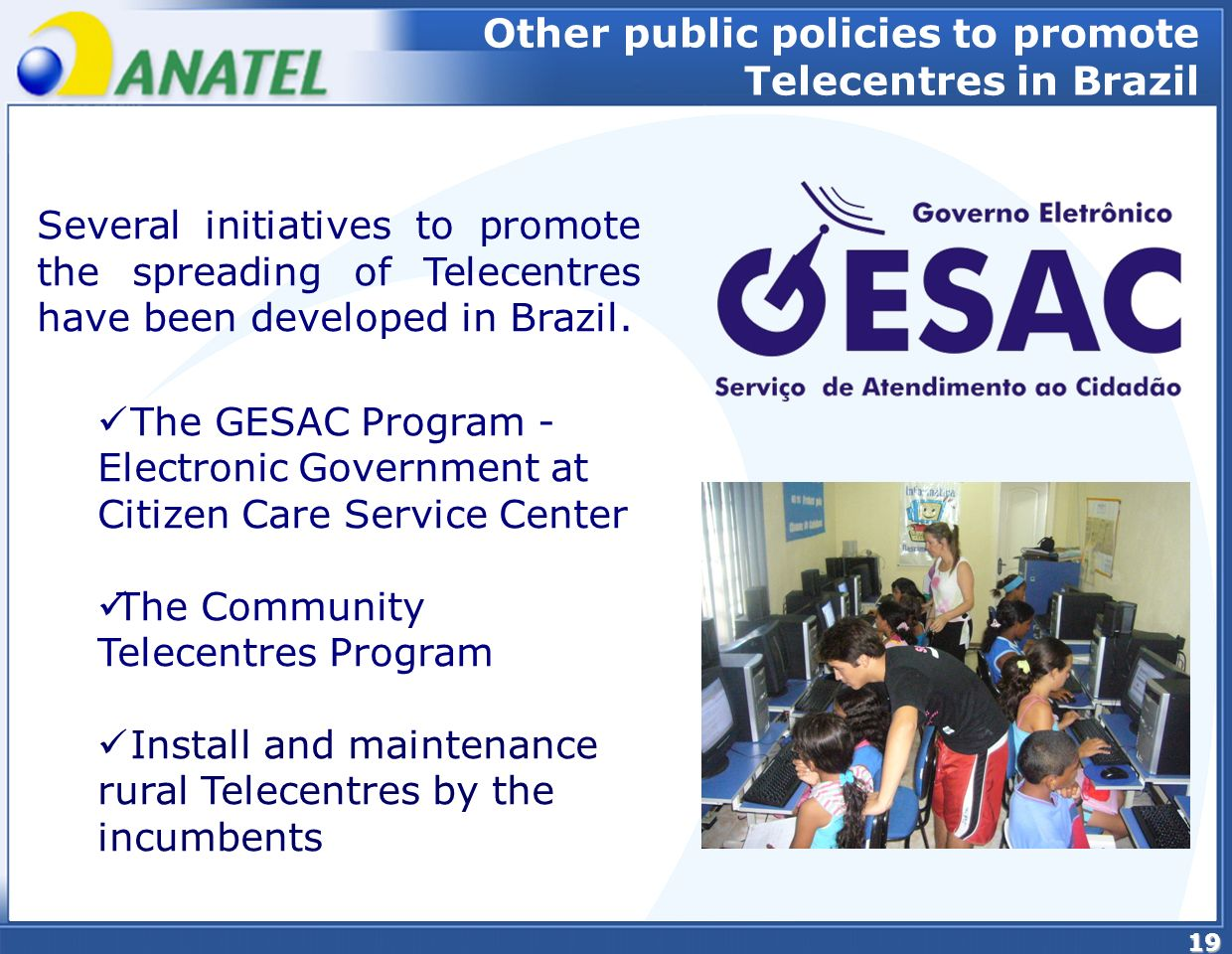 19 Other public policies to promote Telecentres in Brazil Several initiatives to promote the spreading of Telecentres have been developed in Brazil.