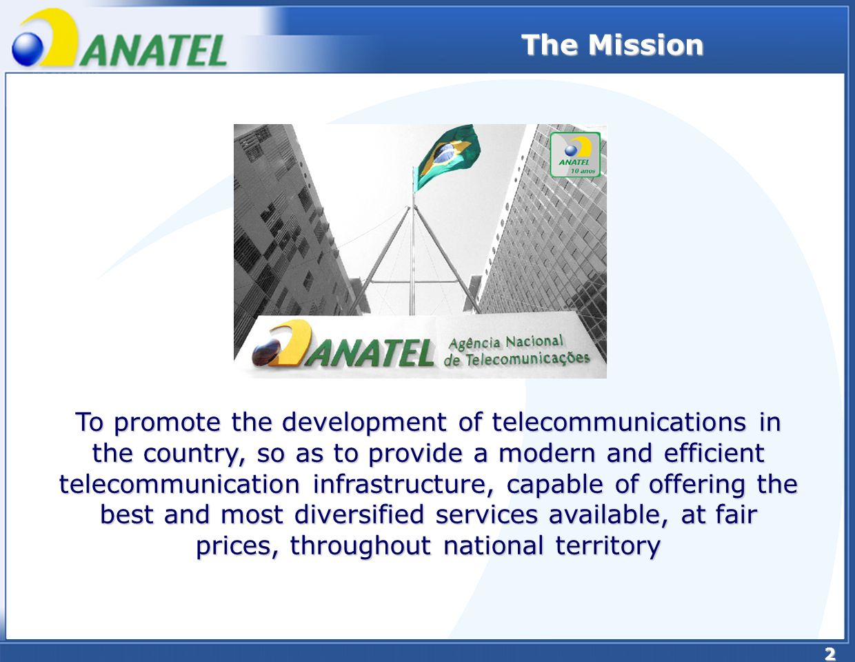 2 To promote the development of telecommunications in the country, so as to provide a modern and efficient telecommunication infrastructure, capable of offering the best and most diversified services available, at fair prices, throughout national territory The Mission
